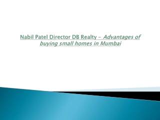 Nabil patel director db realty advantages of buying small homes in mumbai