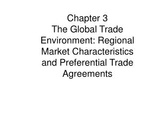 Chapter 3  The Global Trade Environment: Regional Market Characteristics and Preferential Trade Agreements