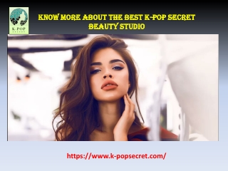 Know More About The Best K-Pop Secret Beauty Studio