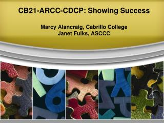 CB21-ARCC-CDCP: Showing Success  Marcy Alancraig, Cabrillo College Janet Fulks, ASCCC
