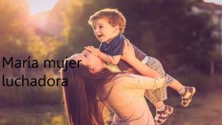 PUBLICO MI ACTIVIDAD : MARÍA MUJER LUCHADORA