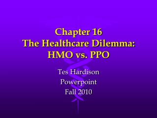 Chapter 16 The Healthcare Dilemma: HMO vs. PPO