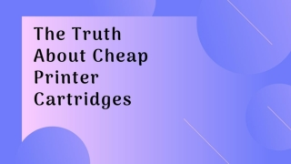 The Truth About Cheap Printer Cartridges