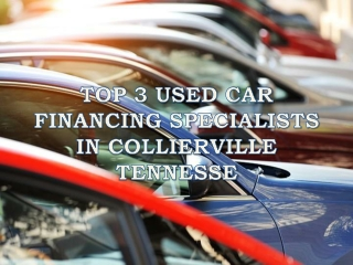 Top 3 Used Car Financing Specialists in Collierville Tennesse