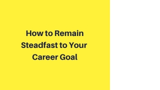 How to Remain Steadfast to Your Career Goal