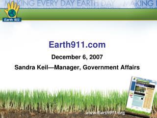 Earth911.com December 6, 2007 Sandra Keil—Manager, Government Affairs