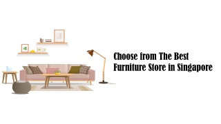Choose from The Best Furniture Store in Singapore