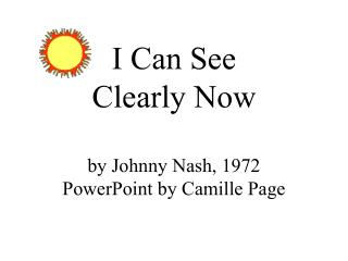 I Can See  Clearly Now by Johnny Nash, 1972 PowerPoint by Camille Page