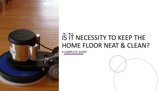 Is It Necessity To Keep The Home Floor Neat & Clean-A Complete Guide