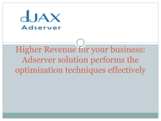 Higher Revenue for your business : Adserver solution performs the optimization techniques effectively