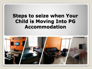 3 Tips for How to Seize When Your Child is Moving into PG Accommodation