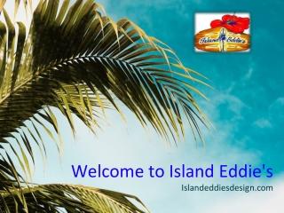 Welcome to Island Eddie's Design