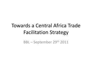 Towards a Central Africa Trade Facilitation Strategy