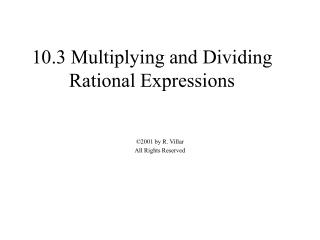 10.3 Multiplying and Dividing Rational Expressions