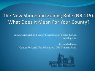 The New  Shoreland  Zoning Rule (NR 115):  What Does It Mean For Your County?