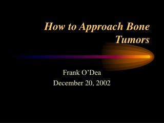 How to Approach Bone Tumors