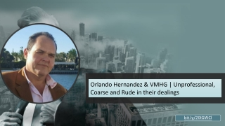 Orlando Hernandez & VMHG Unprofessional, Coarse and Rude in their dealings