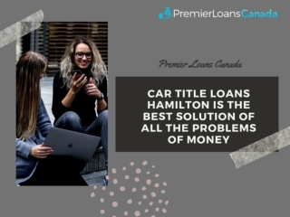 Car Title Loans Hamilton Is The Best Solution Of All The Problems Of Money