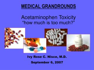 "MEDICAL GRANDROUNDS Acetaminophen Toxicity ""how much is too much?"""