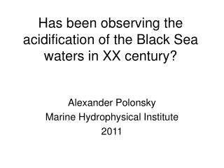 Has been observing the acidification of the Black Sea waters in XX century