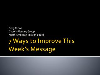 7 Ways to Improve This Week s Message