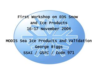 hop on EOS Snow and Ice Products16-17 November 2004MODIS Sea Ice Products and ValidationGeorge RiggsSSAI / GSFC / Code 9