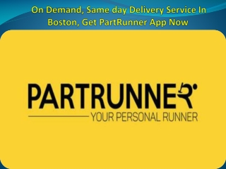 On Demand, Same day Delivery Service In Boston, Get PartRunner App Now