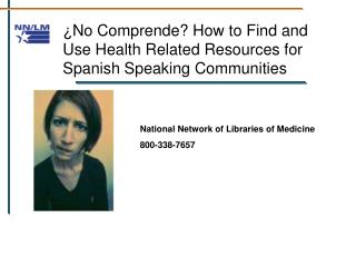 ¿No Comprende? How to Find and Use Health Related Resources for Spanish Speaking Communities