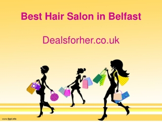Best Hair Salon in Belfast - Dealsforher.co.uk