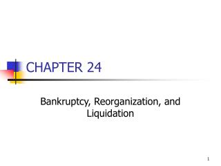 Bankruptcy, Reorganization, and Liquidation