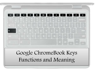 Google ChromeBook Keys - Functions and Meaning