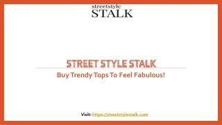 Buy Trendy Tops To Feel Fabulous!