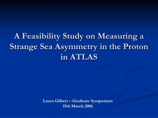 A Feasibility Study on Measuring a Strange Sea Asymmetry in the Proton in ATLAS