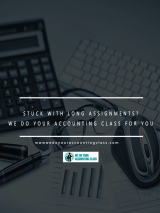 Stuck with long assignments? We do your Accounting class for you.