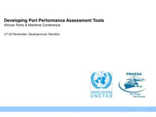 Developing Port Performance Assessment Tools African Ports & Maritime Conference 27-30 November, Swakopmund, Namibia