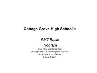 Cottage Grove High School's EMT-Basic Program Chris Parra and Renee Klein cparra@lane.k12.or.us/rklein@lane.k12.or.us