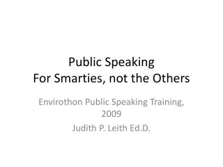 Public Speaking  For Smarties, not the Others