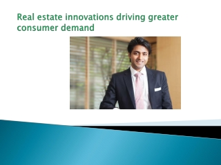 Real estate innovations driving greater consumer demand