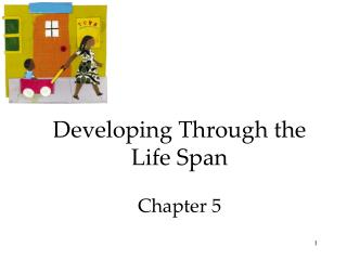 Developing Through the Life Span Chapter 5