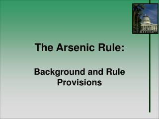 The Arsenic Rule:  Background and Rule Provisions