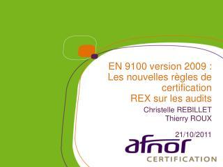 EN 9100 version 2009 :  Les nouvelles règles de certification  REX sur les audits Christelle REBILLET Thierry ROUX 21/10