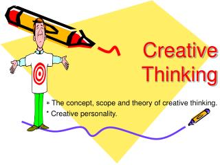 The concept, scope and theory of creative thinking.  Creative personality.