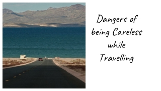 Dangers of being Careless while Travelling