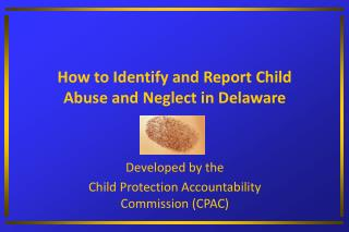 How to Identify and Report Child Abuse and Neglect in Delaware