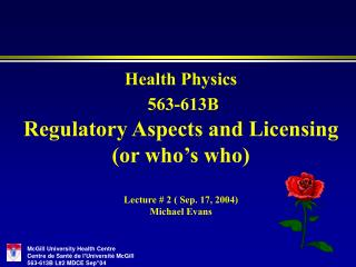 Health Physics  563-613B Regulatory Aspects and Licensing (or who's who)  Lecture # 2 ( Sep. 17, 2004) Michael Evans