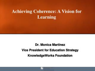 Dr. Monica Martinez Vice President for Education Strategy KnowledgeWorks Foundation