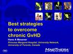 Best strategies  to overcome  chronic GvHD Hans A Messner Princess Margaret Hospital, University Network, University of