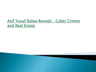 Asif Yusuf Balwa Reveals : Cyber Crimes and Real Estate