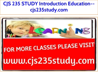 CJS 235 STUDY Introduction Education--cjs235study.com