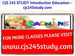 CJS 245 STUDY Introduction Education--cjs245study.com
